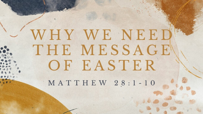 Why We Need the Message of Easter